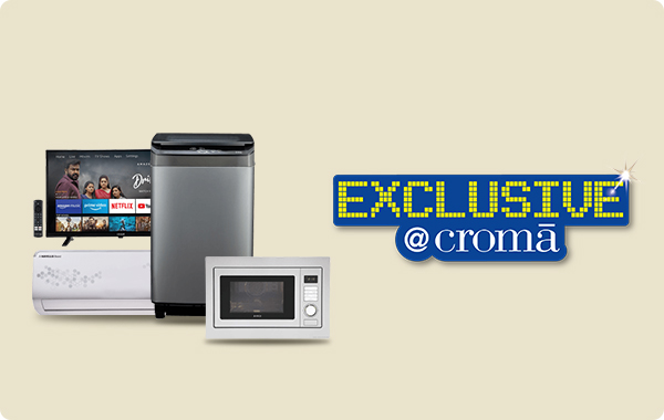 Exclusive at Croma